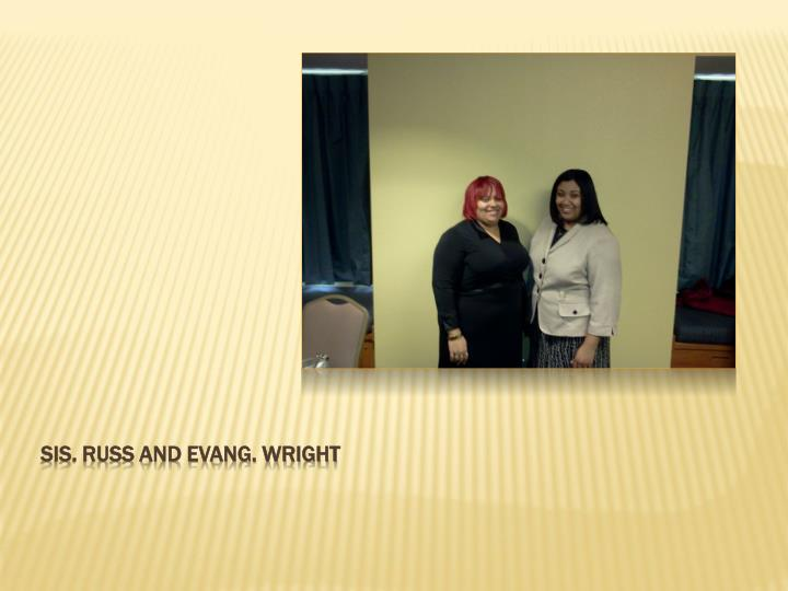 sis. Russ and evang. wright