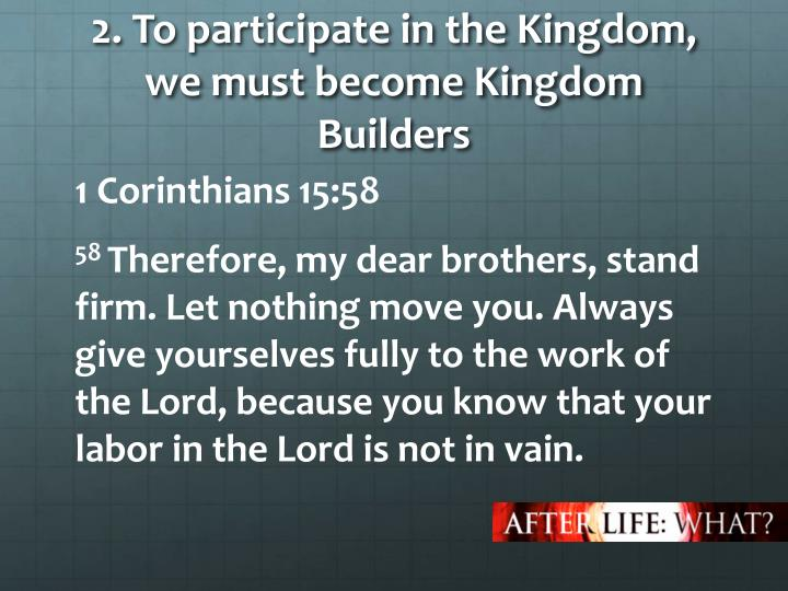 2. To participate in the Kingdom, we must become Kingdom Builders