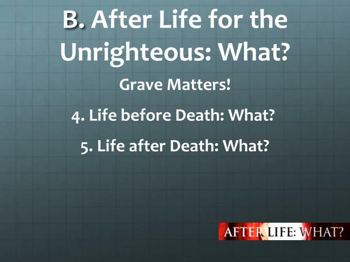 B after life for the unrighteous what