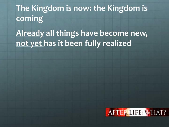 The Kingdom is now: the Kingdom is coming