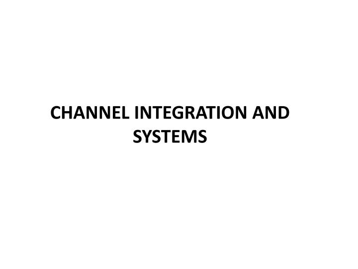 CHANNEL INTEGRATION AND SYSTEMS