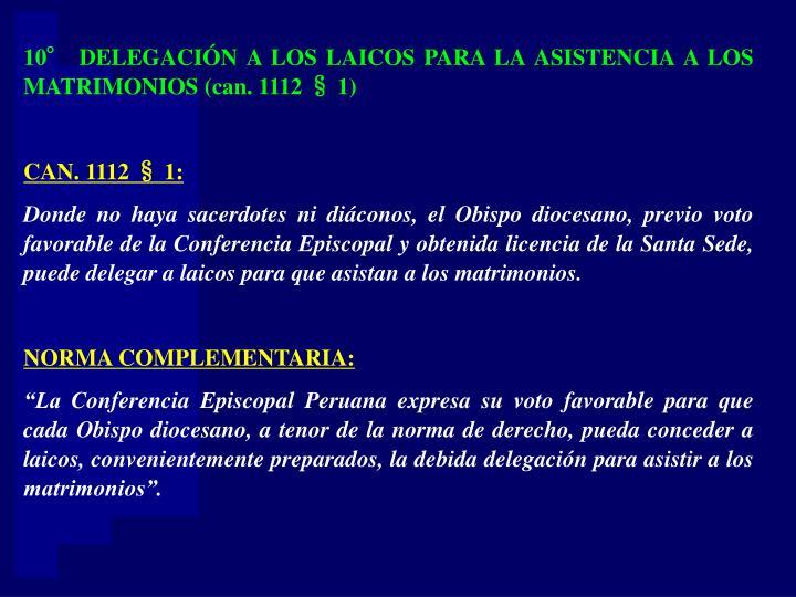10° DELEGACIÓN A LOS LAICOS PARA LA ASISTENCIA A LOS MATRIMONIOS (can. 1112 § 1)