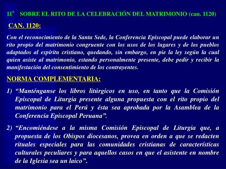 11° SOBRE EL RITO DE LA CELEBRACIÓN DEL MATRIMONIO (can. 1120)