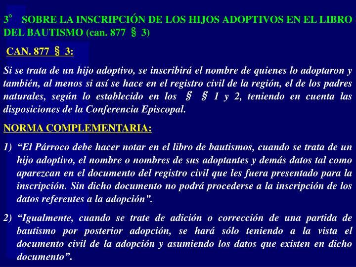 3° SOBRE LA INSCRIPCIÓN DE LOS HIJOS ADOPTIVOS EN EL LIBRO DEL BAUTISMO (can. 877