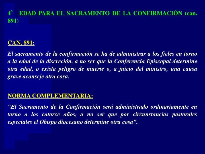 4° EDAD PARA EL SACRAMENTO DE LA CONFIRMACIÓN (can. 891)