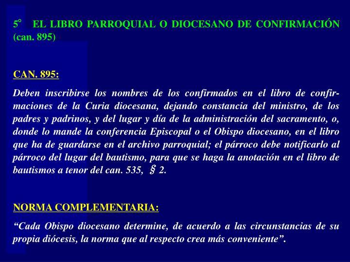 5° EL LIBRO PARROQUIAL O DIOCESANO DE CONFIRMACIÓN (can. 895)