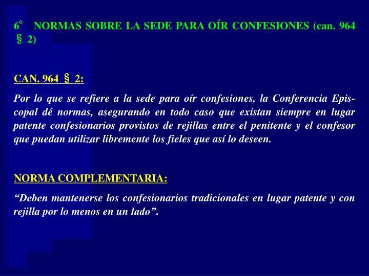 6° NORMAS SOBRE LA SEDE PARA OÍR CONFESIONES (can. 964 § 2)