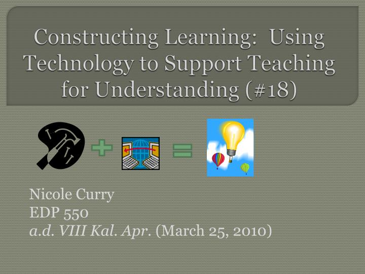 Constructing learning using technology to support teaching for understanding 18