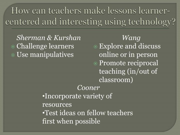 How can teachers make lessons learner-centered and interesting using technology?