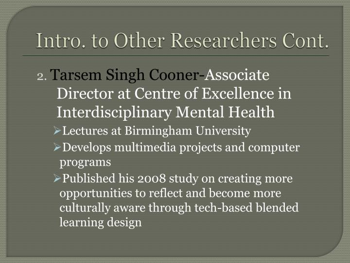 Intro. to Other Researchers Cont.