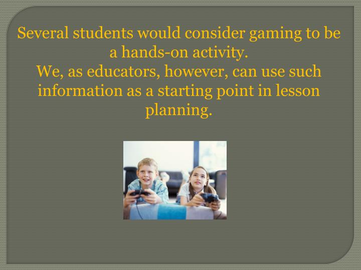 Several students would consider gaming to be a hands-on activity.