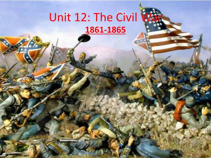 Unit 12 the civil war