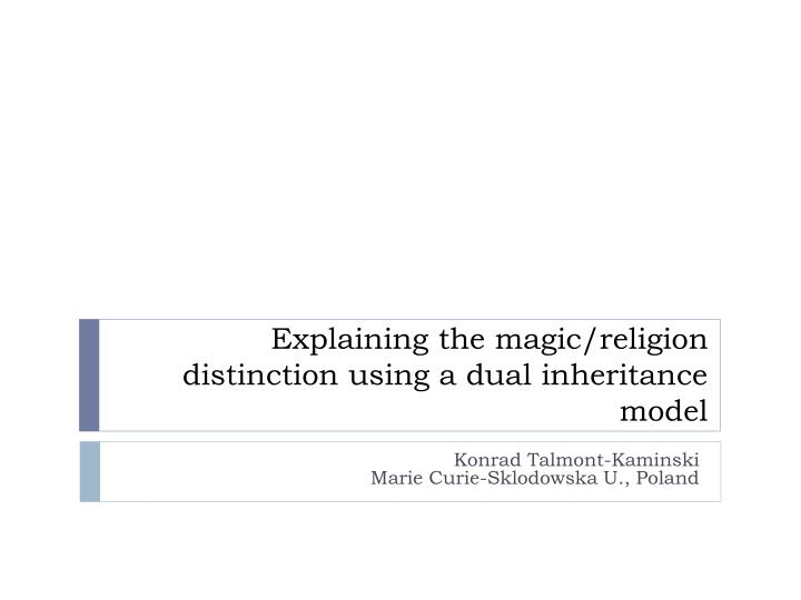 Explaining the magic religion distinction using a dual inheritance model