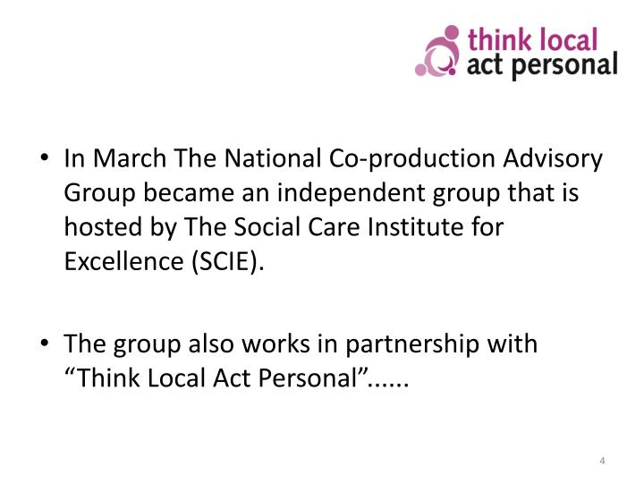 In March The National Co-production Advisory Group became an independent group that is hosted by The Social Care Institute for Excellence (SCIE).