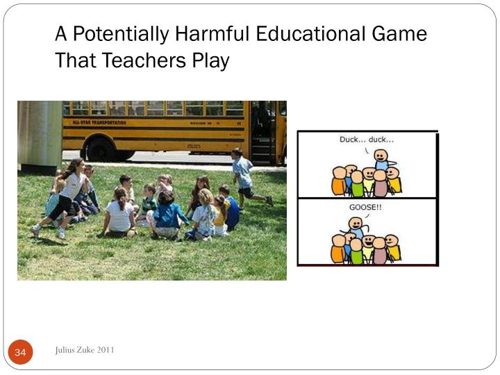 A Potentially Harmful Educational Game
