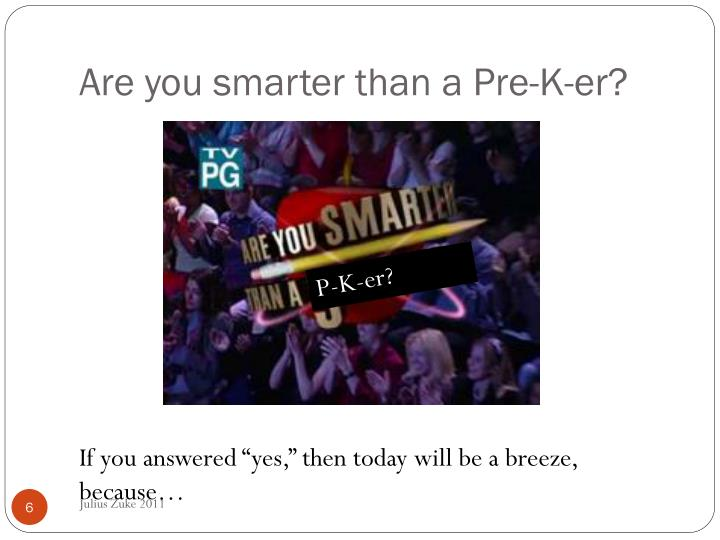 Are you smarter than a Pre-K-
