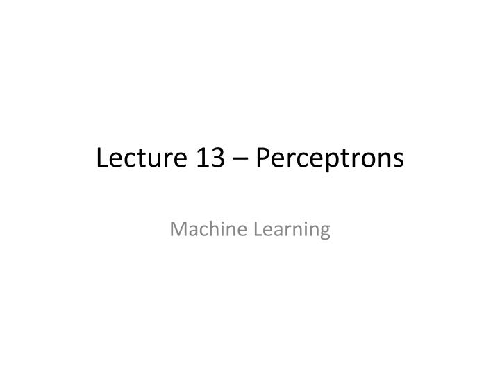 Lecture 13 perceptrons