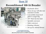 item 10 reconditioned 100 16 breader