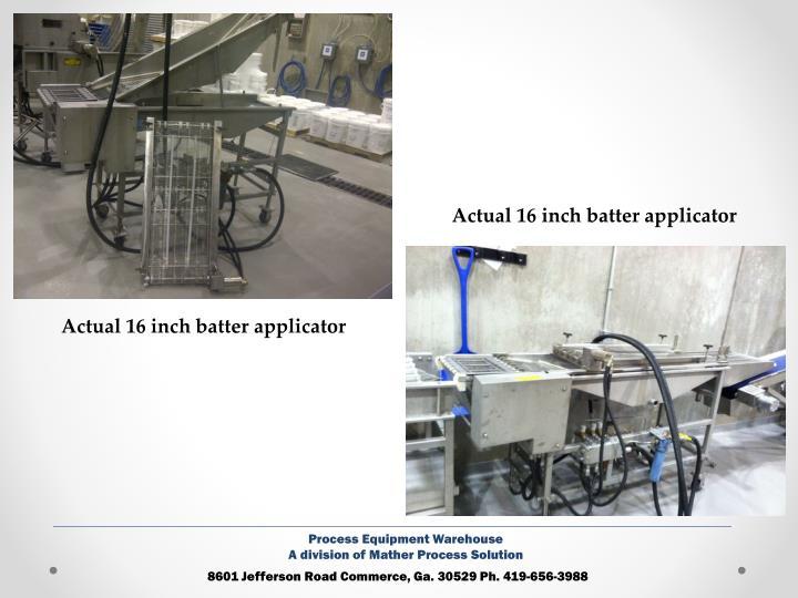 Actual 16 inch batter applicator