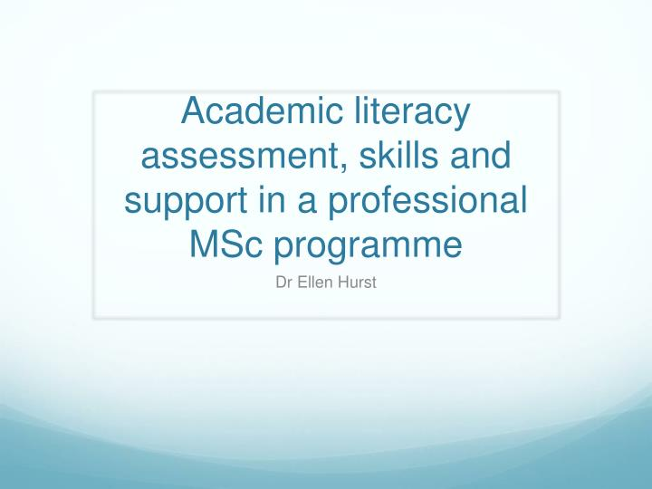 Academic literacy assessment skills and support in a professional msc programme