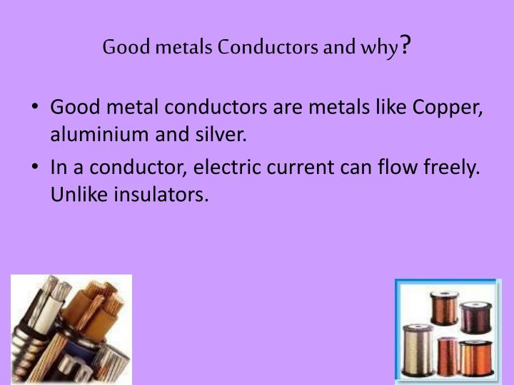 Good metals Conductors and why