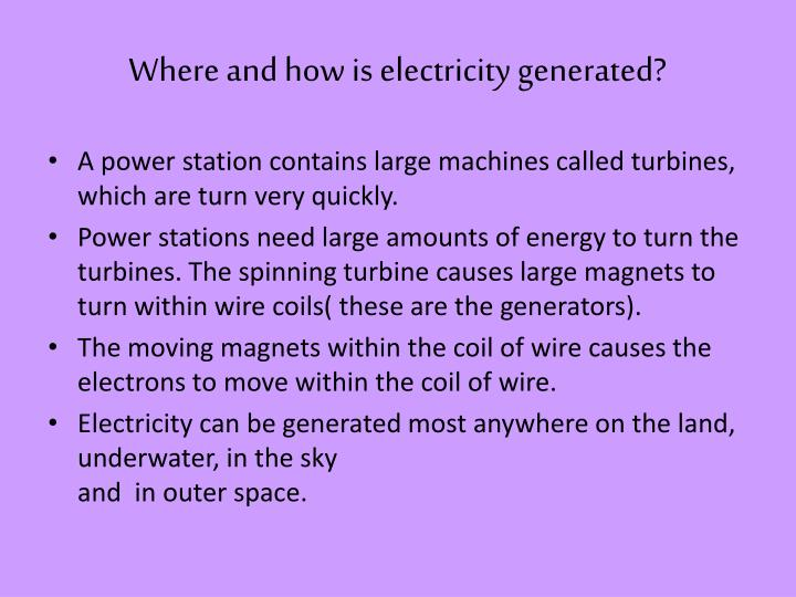 Where and how is electricity generated?