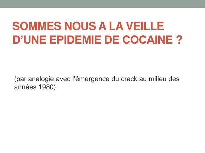 SOMMES NOUS A LA VEILLE D'UNE EPIDEMIE DE COCAINE?