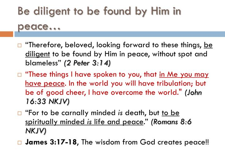 Be diligent to be found by Him in peace…