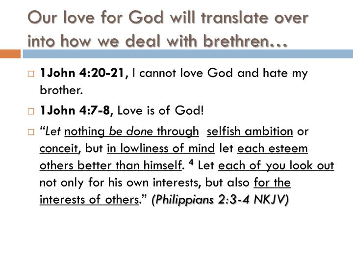 Our love for God will translate over into how we deal with brethren…