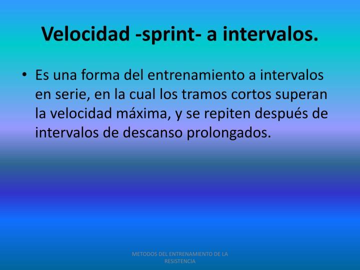 Velocidad -sprint- a intervalos.