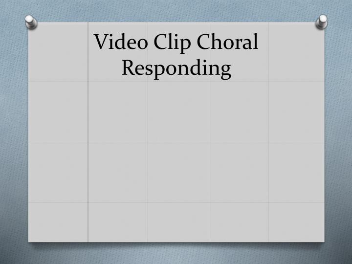 Video Clip Choral Responding