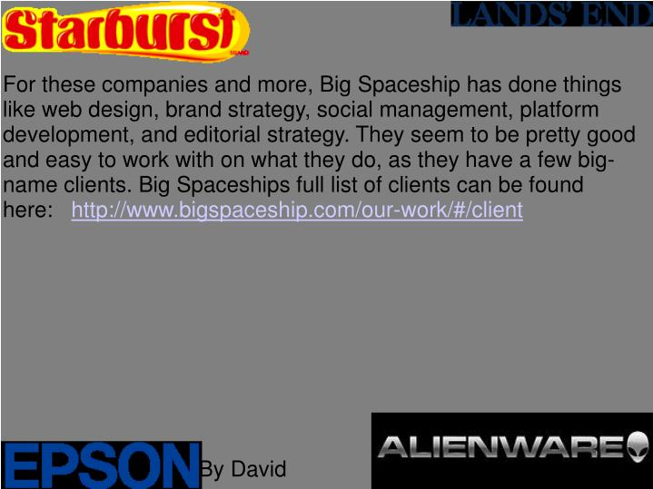For these companies and more, Big Spaceship has done things like web design, brand strategy, social management, platform development, and editorial strategy. They seem to be pretty good and easy to work with on what they do, as they have a few big-name clients. Big Spaceships full list of clients can be found here: