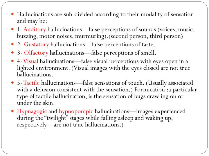 Hallucinations are sub-divided according to their modality of sensation and may be: