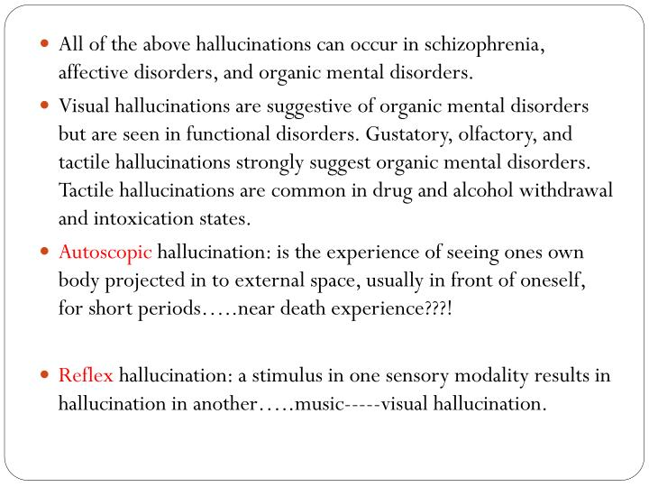 All of the above hallucinations can occur in schizophrenia, affective disorders, and organic mental disorders.