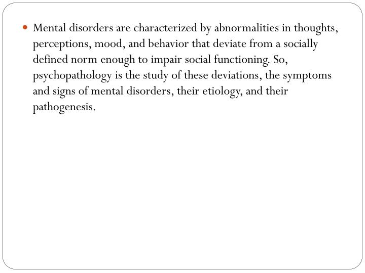 Mental disorders are characterized by abnormalities in thoughts, perceptions, mood, and behavior tha...