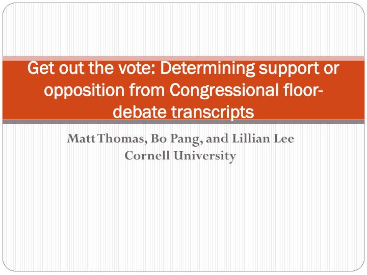 Get out the vote determining support or opposition from congressional floor debate transcripts