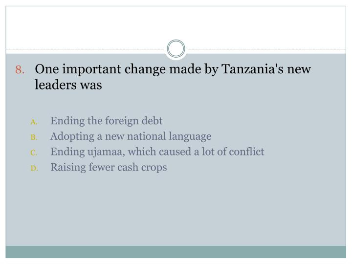One important change made by Tanzania's new leaders was