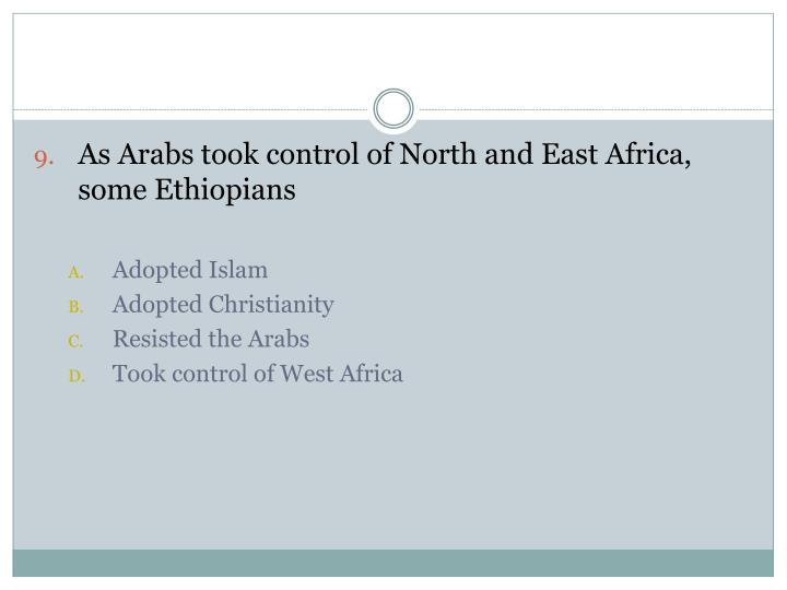 As Arabs took control of North and East Africa, some Ethiopians