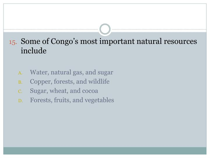 Some of Congo's most important natural resources include