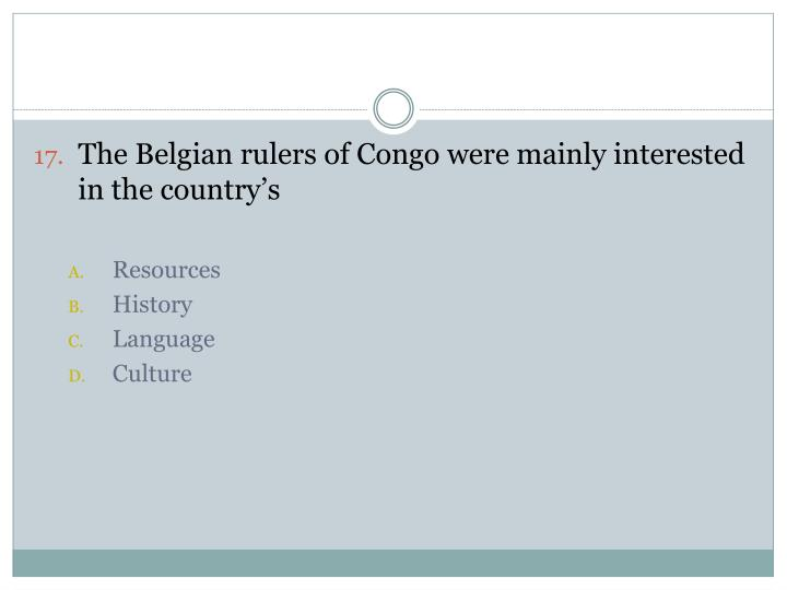 The Belgian rulers of Congo were mainly interested in the country's