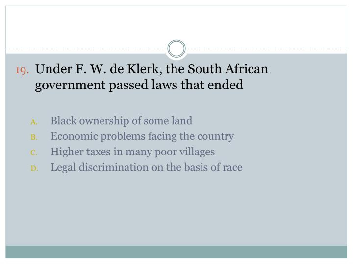 Under F. W. de Klerk, the South African government passed laws that ended