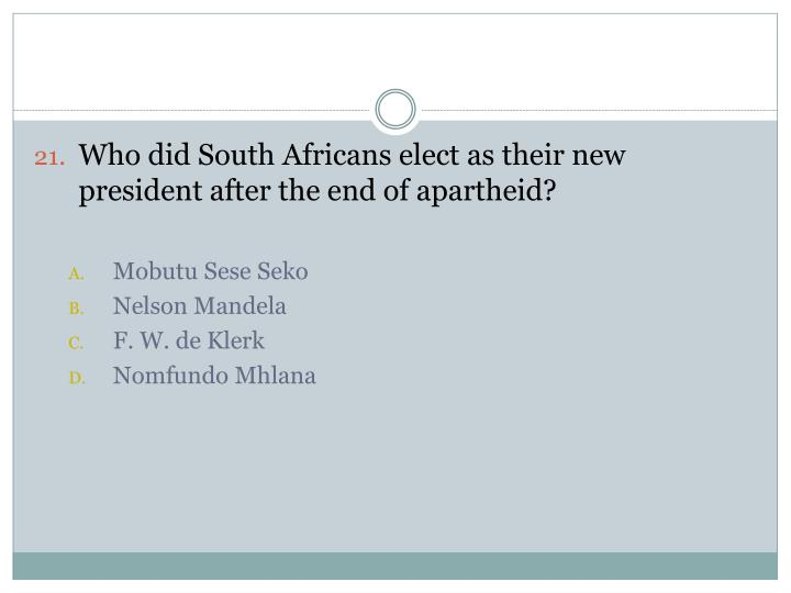 Who did South Africans elect as their new president after the end of apartheid?