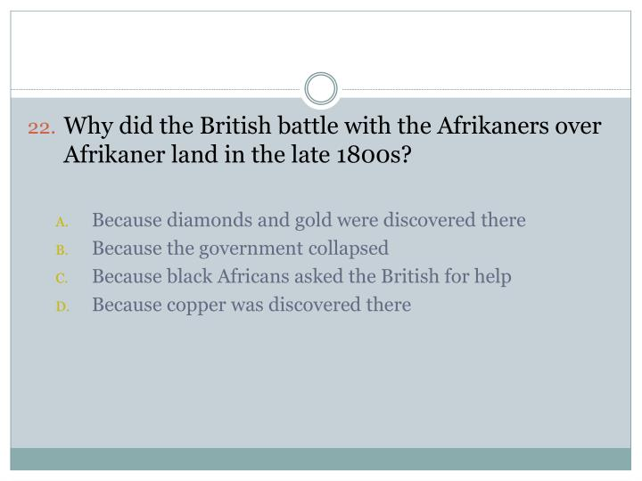 Why did the British battle with the Afrikaners over Afrikaner land in the late 1800s?