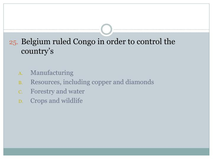 Belgium ruled Congo in order to control the country's