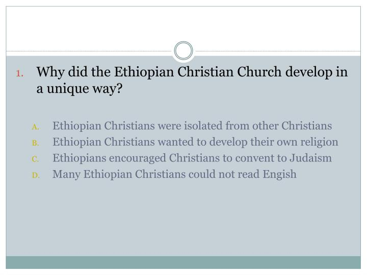 Why did the Ethiopian Christian Church develop in a unique way?