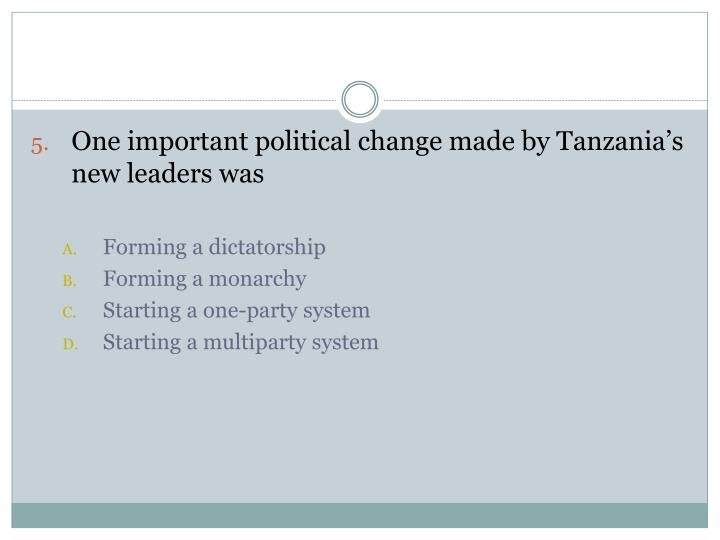 One important political change made by Tanzania's new leaders was