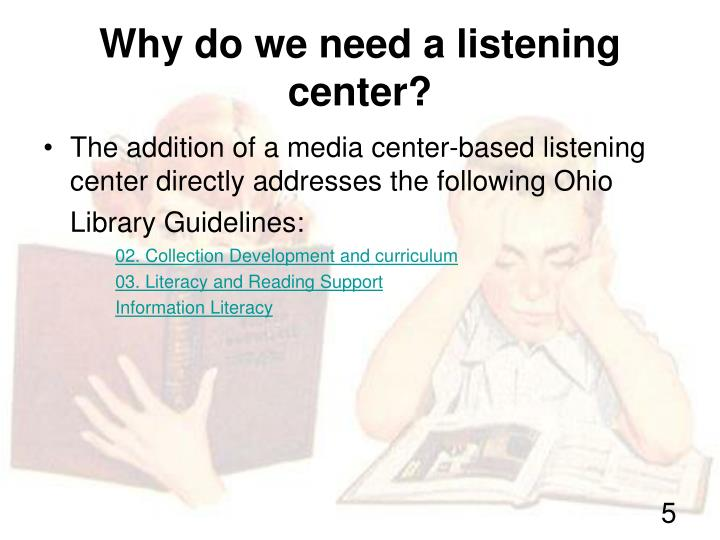 Why do we need a listening center?