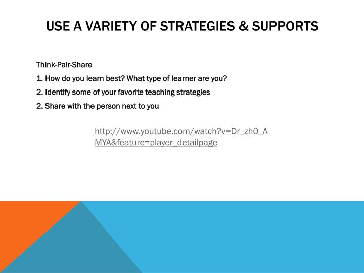 Use A Variety of strategies & Supports