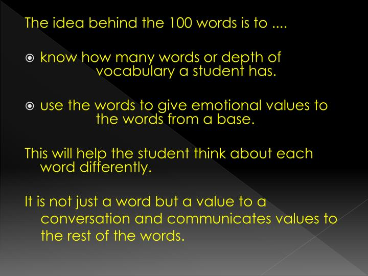 The idea behind the 100 words is to ....