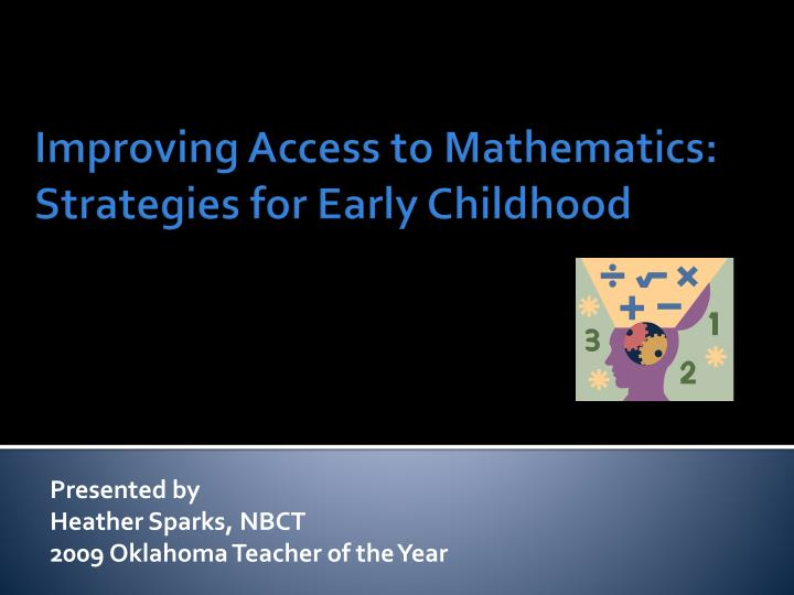 Presented by heather sparks nbct 2009 oklahoma teacher of the year